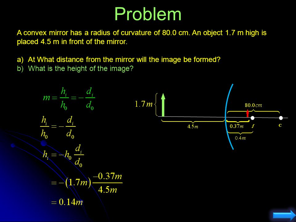 Problem A convex mirror has a radius of curvature of 80.0 cm. An object 1.7 m high is placed 4.5 m in front of the mirror.