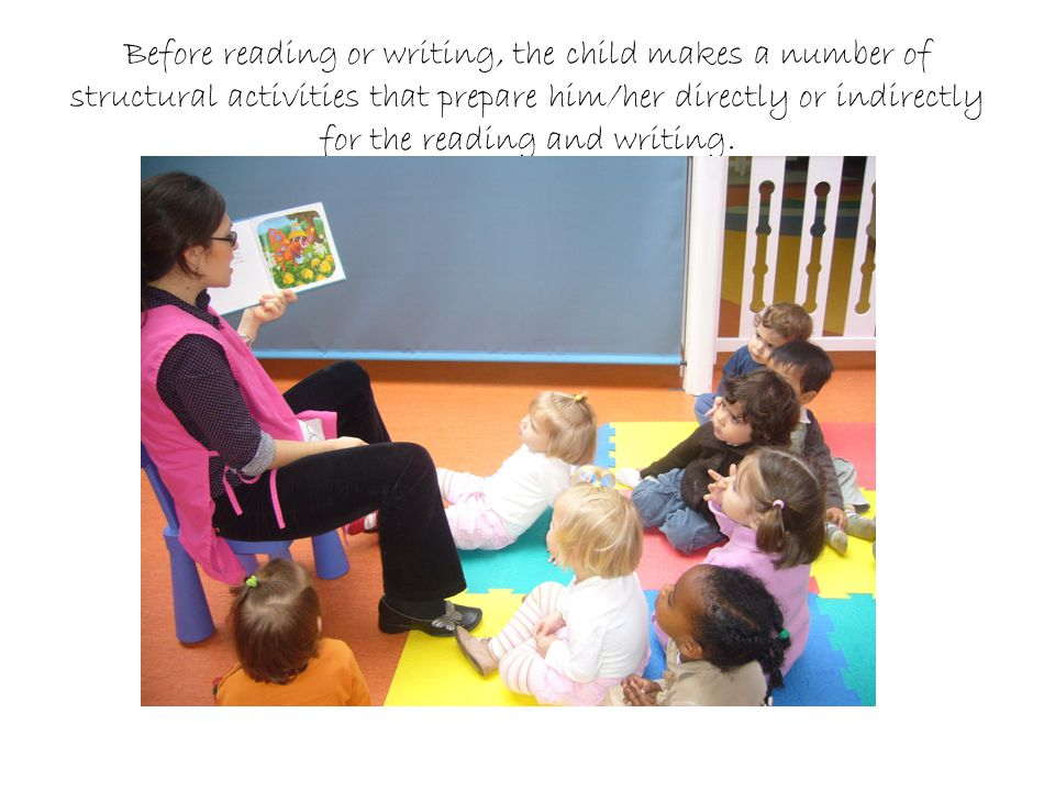 Before reading or writing, the child makes a number of structural activities that prepare him/her directly or indirectly for the reading and writing.