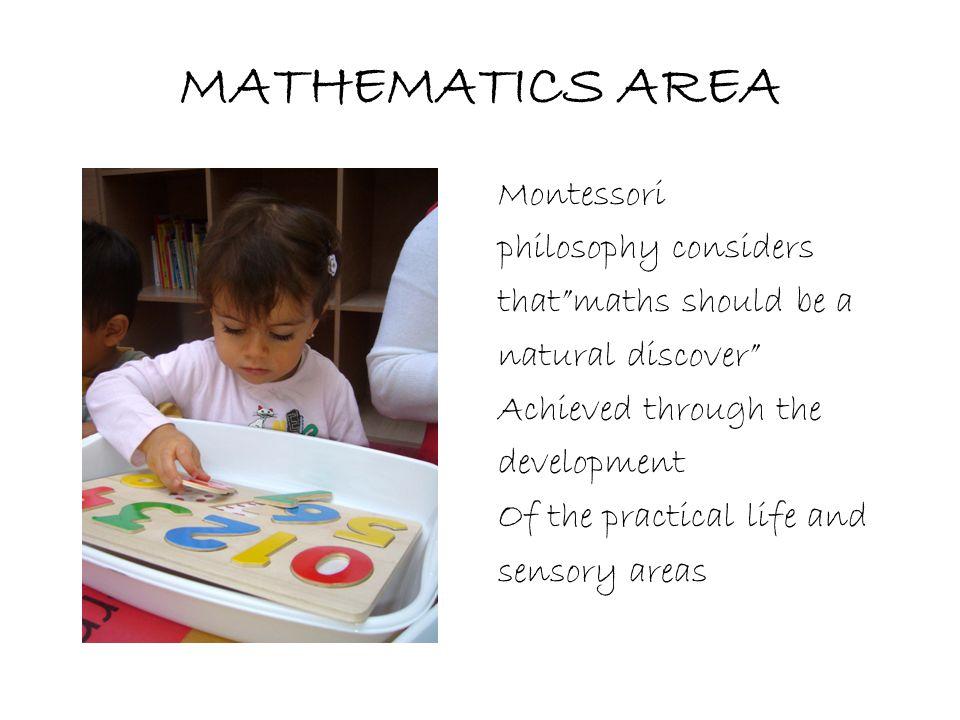 MATHEMATICS AREA Montessori philosophy considers
