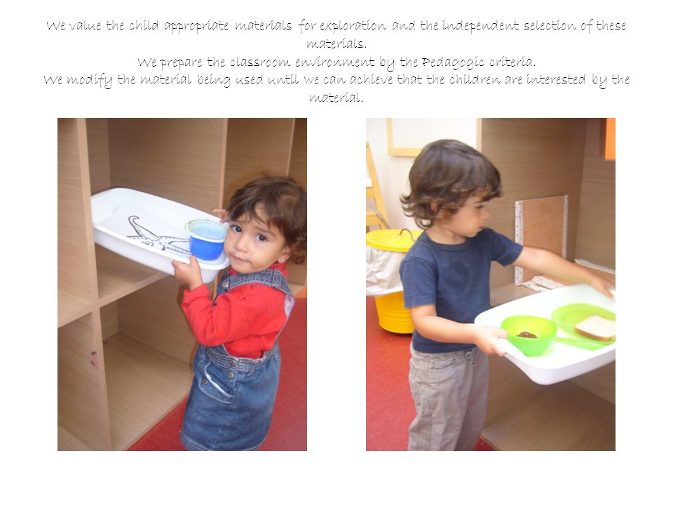 We value the child appropriate materials for exploration and the independent selection of these materials.