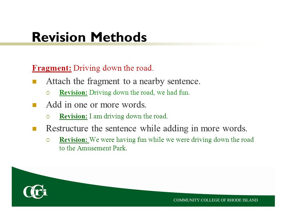 Revision Methods Attach the fragment to a nearby sentence.