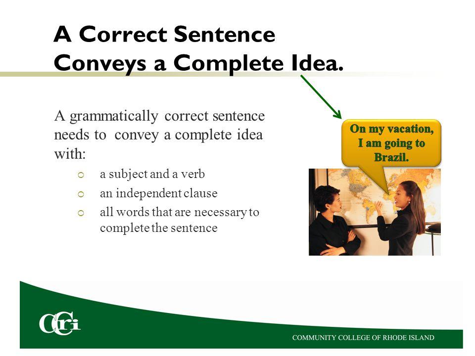 A Correct Sentence Conveys a Complete Idea.