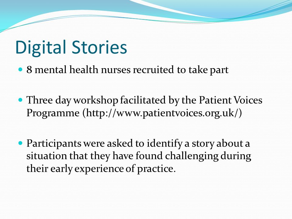 Digital Stories 8 mental health nurses recruited to take part