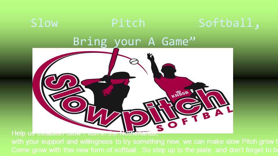 Slow Pitch Softball, Bring your A Game