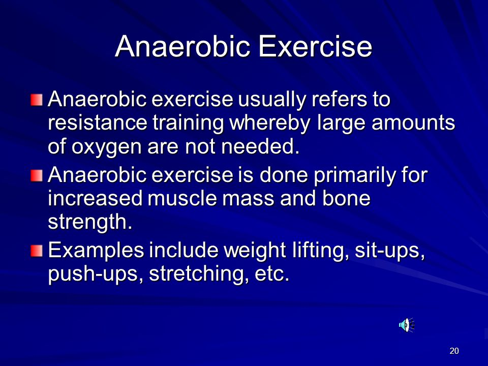 Anaerobic Exercise Anaerobic exercise usually refers to resistance training whereby large amounts of oxygen are not needed.