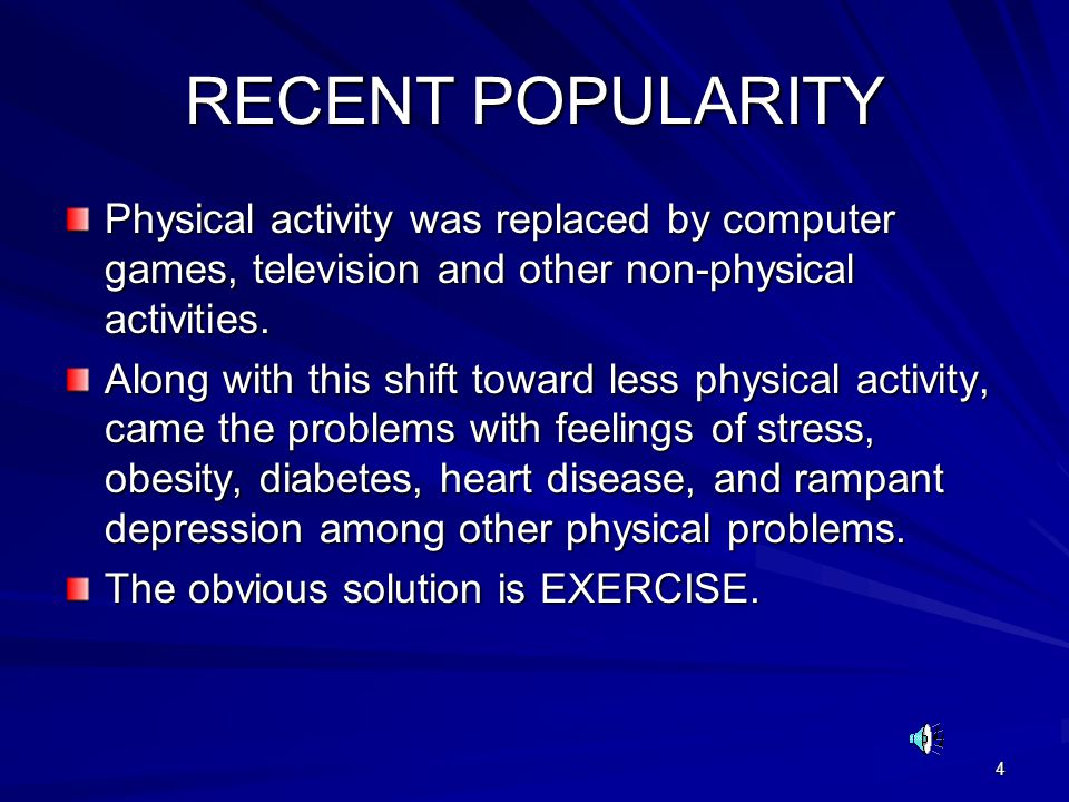 RECENT POPULARITY Physical activity was replaced by computer games, television and other non-physical activities.