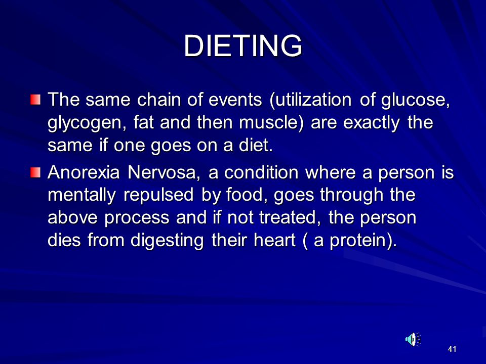 DIETING The same chain of events (utilization of glucose, glycogen, fat and then muscle) are exactly the same if one goes on a diet.