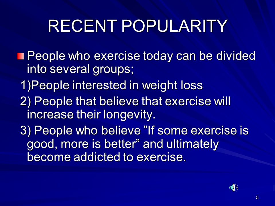 RECENT POPULARITY People who exercise today can be divided into several groups; 1)People interested in weight loss.