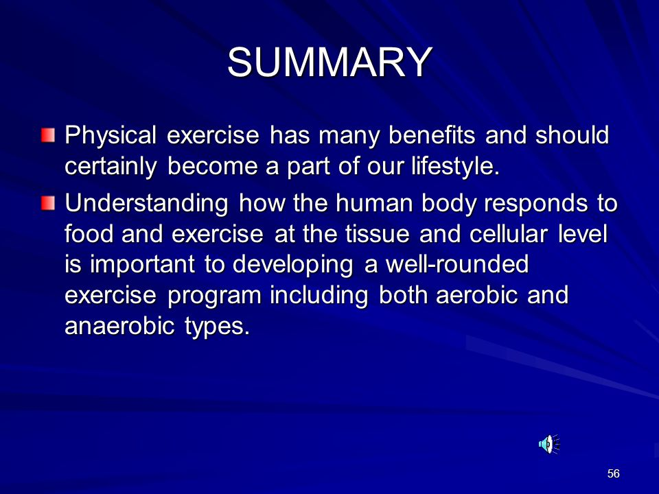 SUMMARY Physical exercise has many benefits and should certainly become a part of our lifestyle.