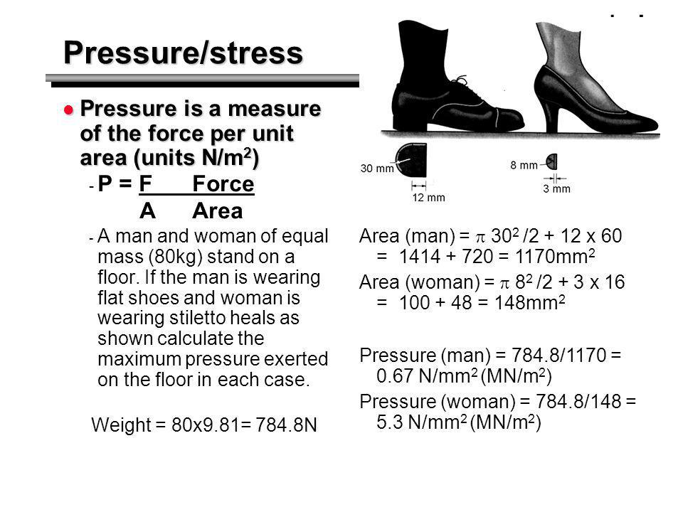 Pressure/stress Pressure is a measure of the force per unit area (units N/m2) P = F Force. A Area.