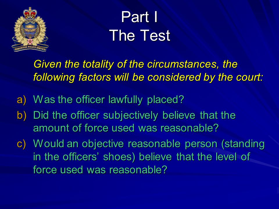 Part I The Test Given the totality of the circumstances, the following factors will be considered by the court: