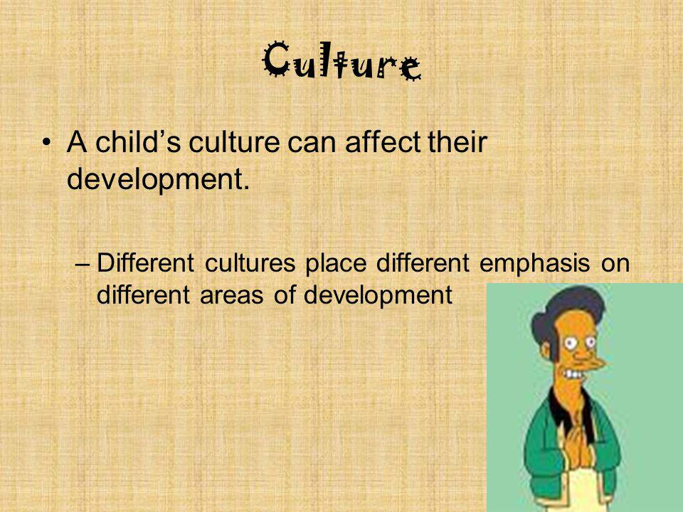 Culture A child's culture can affect their development.