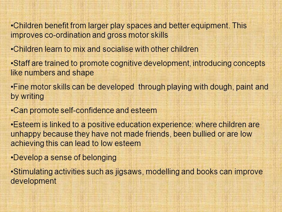 Children benefit from larger play spaces and better equipment