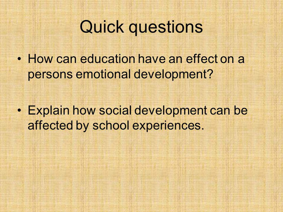 Quick questions How can education have an effect on a persons emotional development