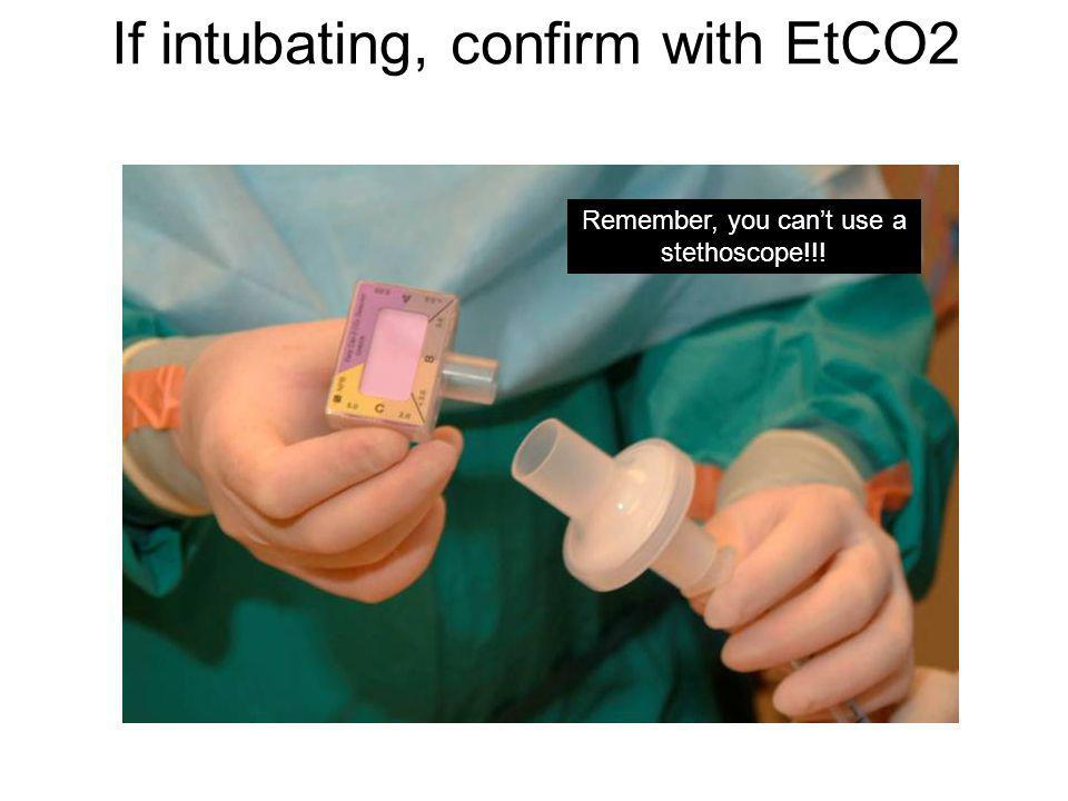 If intubating, confirm with EtCO2