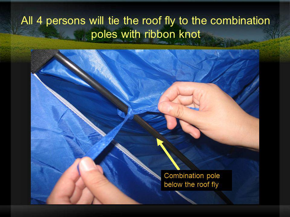 All 4 persons will tie the roof fly to the combination poles with ribbon knot