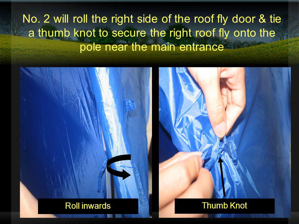 No. 2 will roll the right side of the roof fly door & tie a thumb knot to secure the right roof fly onto the pole near the main entrance