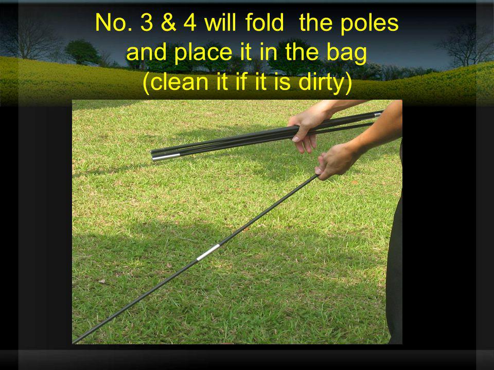 No. 3 & 4 will fold the poles and place it in the bag (clean it if it is dirty)