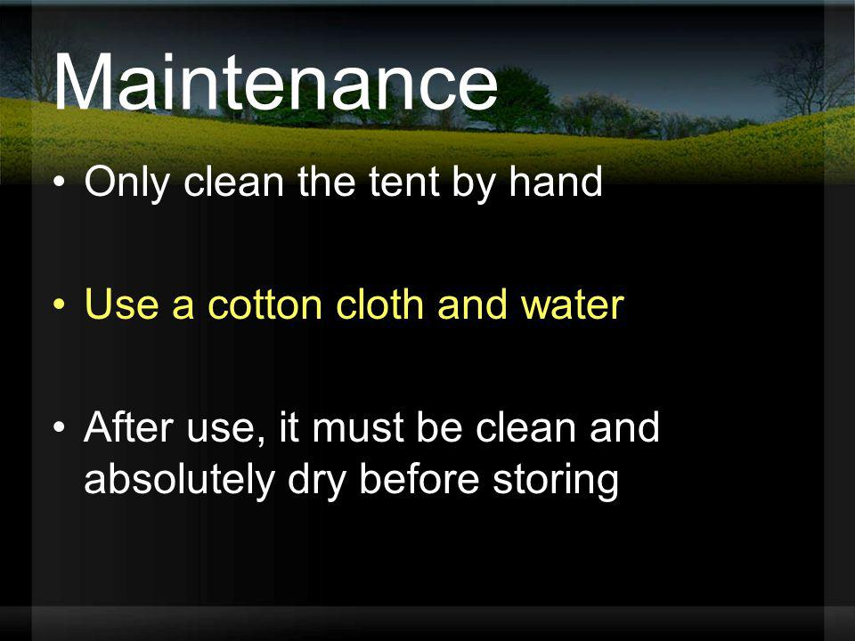 Maintenance Only clean the tent by hand Use a cotton cloth and water