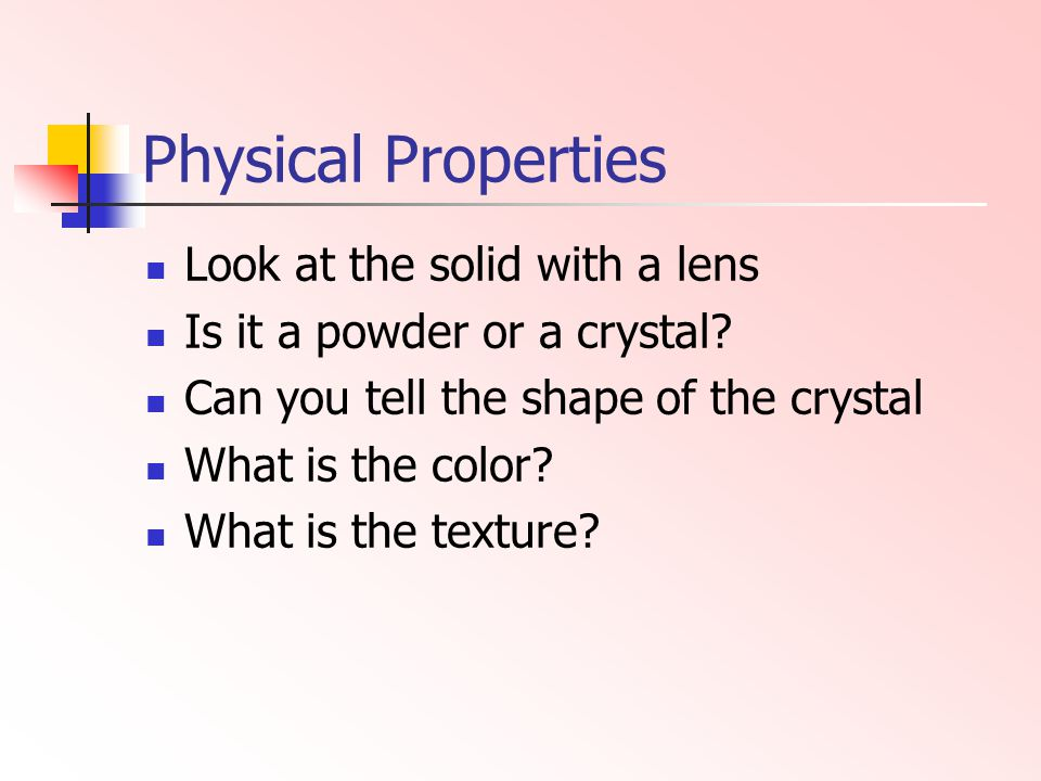 Physical Properties Look at the solid with a lens