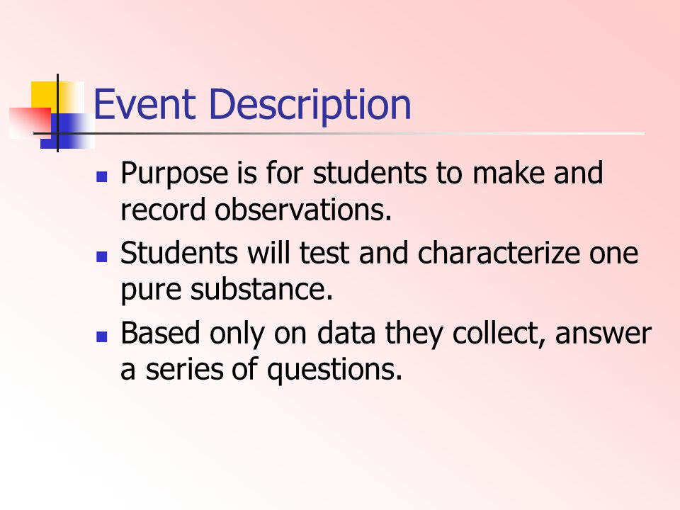 Event Description Purpose is for students to make and record observations. Students will test and characterize one pure substance.