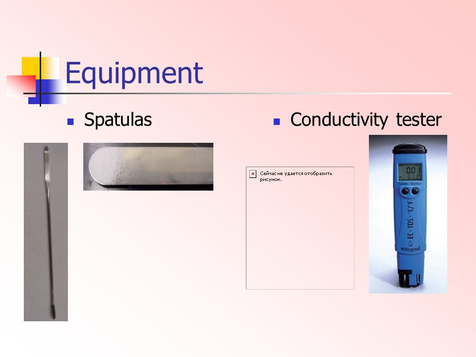 Equipment Spatulas Conductivity tester
