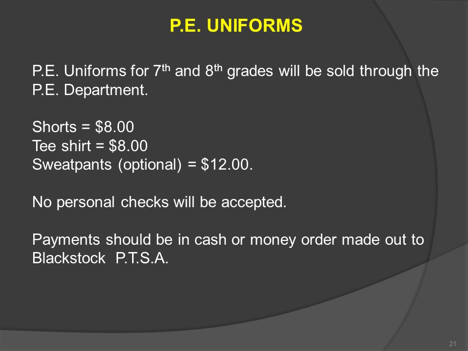 P.E. UNIFORMS P.E. Uniforms for 7th and 8th grades will be sold through the P.E. Department. Shorts = $8.00.