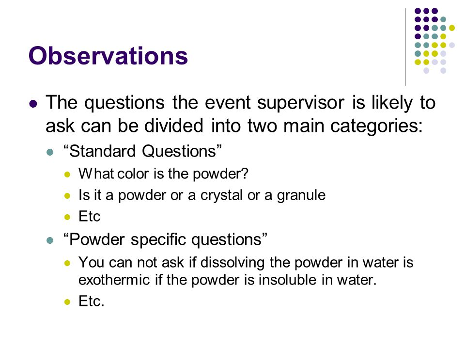 Observations The questions the event supervisor is likely to ask can be divided into two main categories: