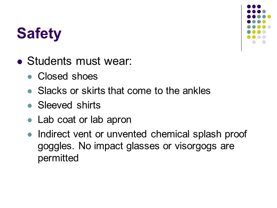 Safety Students must wear: Closed shoes