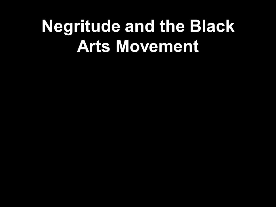 Negritude and the Black Arts Movement