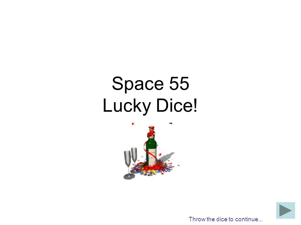 Space 55 Lucky Dice! Throw the dice to continue...