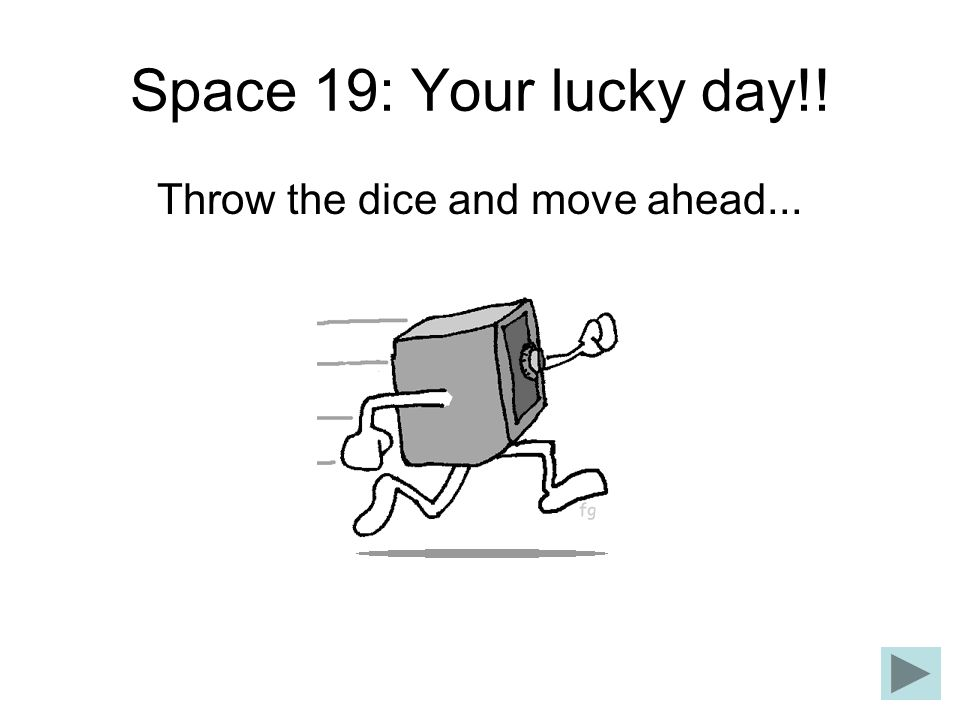 Throw the dice and move ahead...