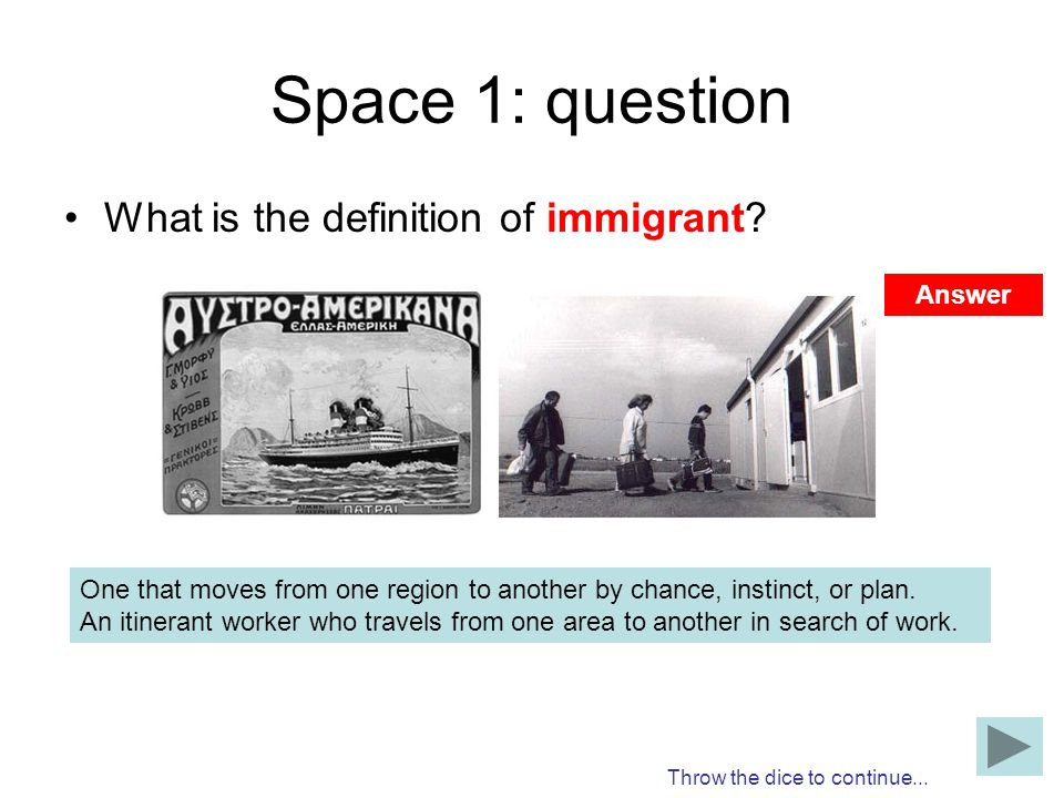 Space 1: question What is the definition of immigrant Answer