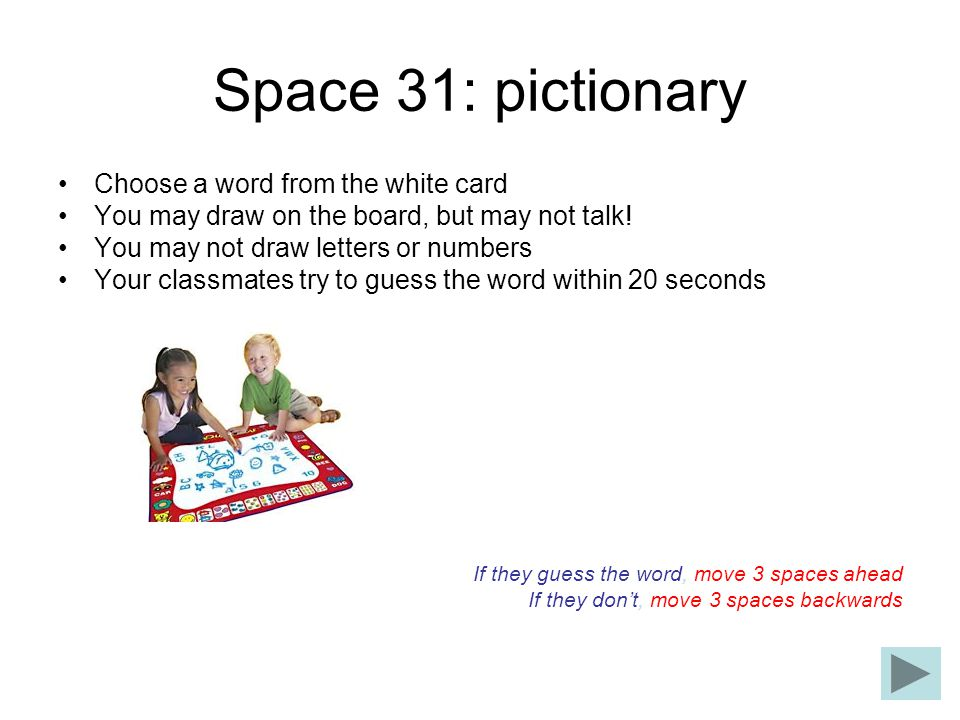 Space 31: pictionary Choose a word from the white card