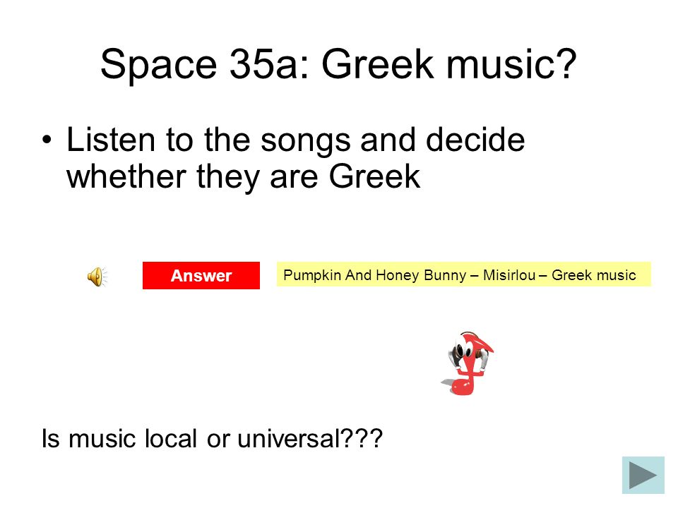 Space 35a: Greek music Listen to the songs and decide whether they are Greek. Is music local or universal