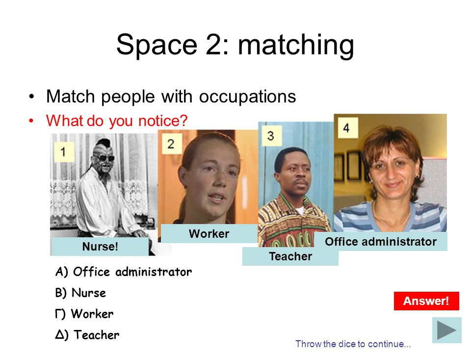Space 2: matching Match people with occupations What do you notice