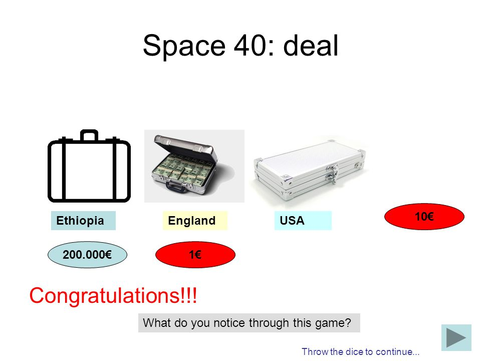 Space 40: deal Congratulations!!! 10€ Ethiopia England USA 200.000€ 1€