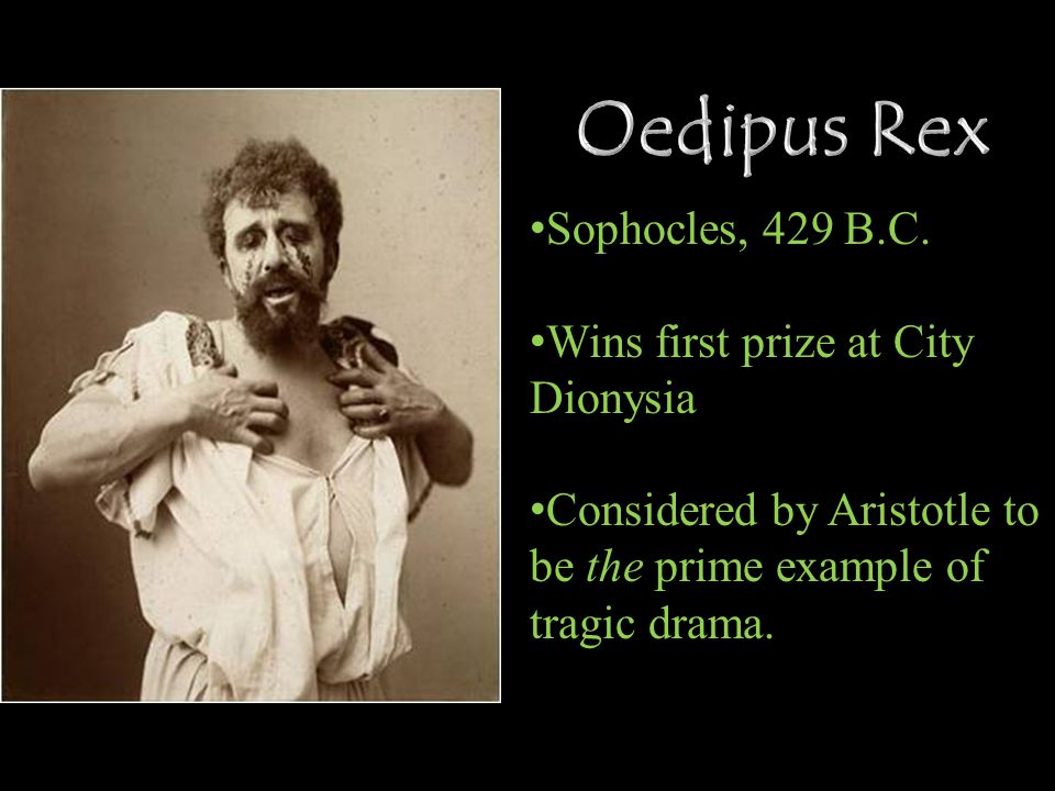 Oedipus Rex Sophocles, 429 B.C. Wins first prize at City Dionysia