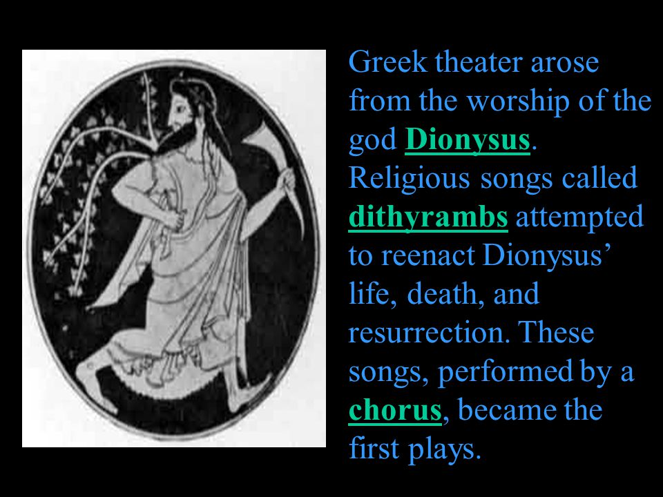 Greek theater arose from the worship of the god Dionysus