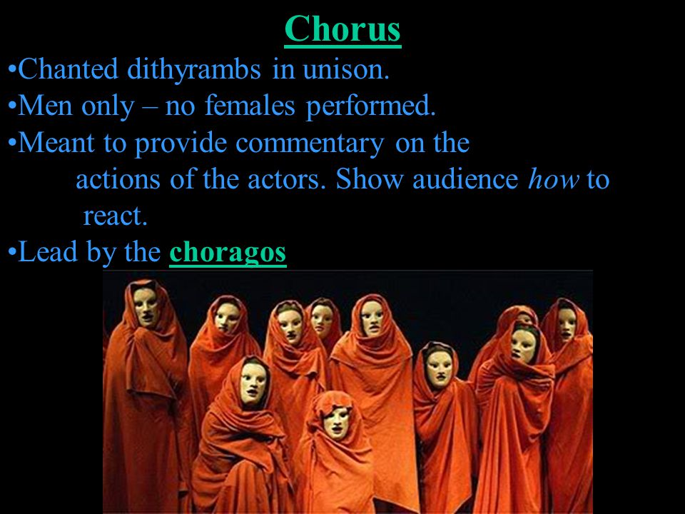 Chorus Chanted dithyrambs in unison. Men only – no females performed.