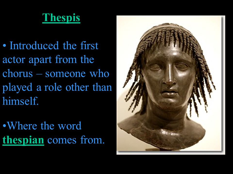 Thespis Introduced the first actor apart from the chorus – someone who played a role other than himself.