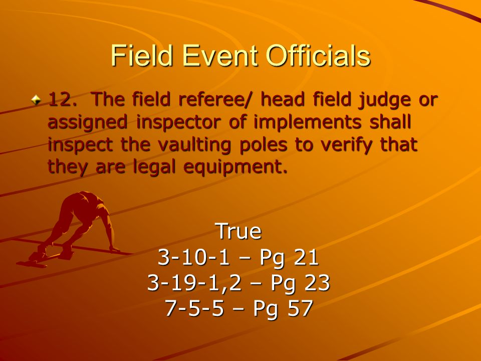 Field Event Officials True 3-10-1 – Pg 21 3-19-1,2 – Pg 23