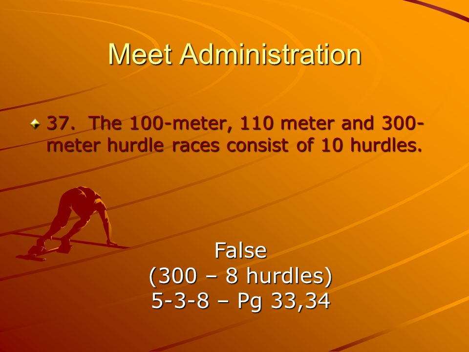 Meet Administration False (300 – 8 hurdles) 5-3-8 – Pg 33,34