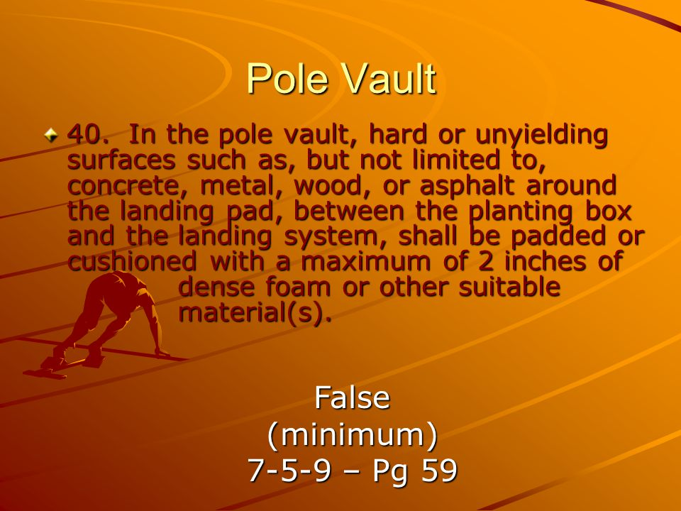 Pole Vault False (minimum) 7-5-9 – Pg 59