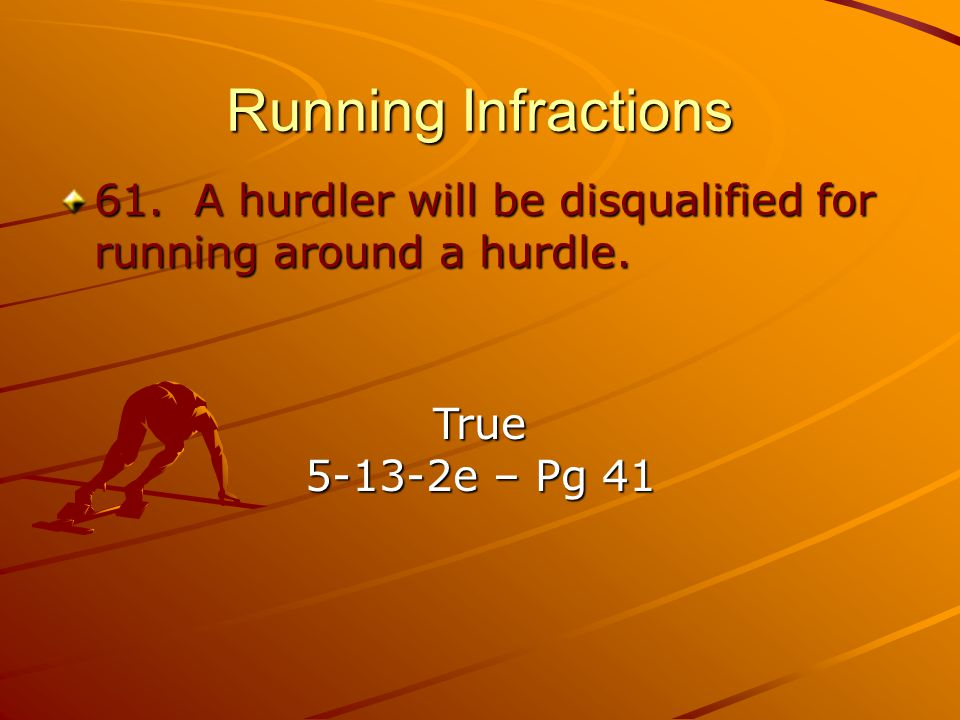 Running Infractions 61. A hurdler will be disqualified for running around a hurdle.