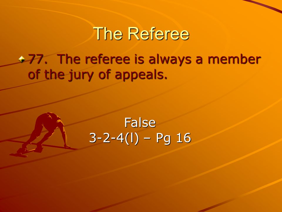 The Referee 77. The referee is always a member of the jury of appeals.