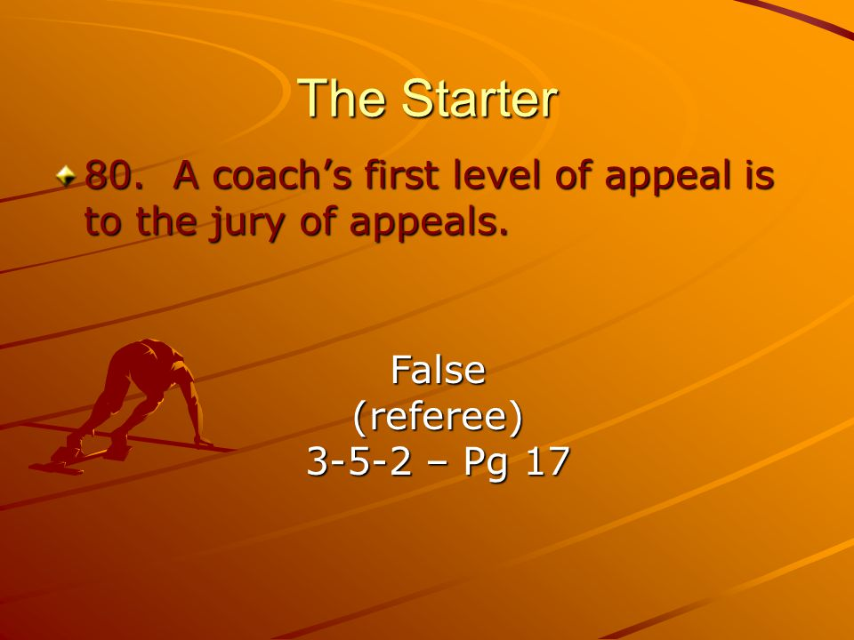 The Starter 80. A coach's first level of appeal is to the jury of appeals.