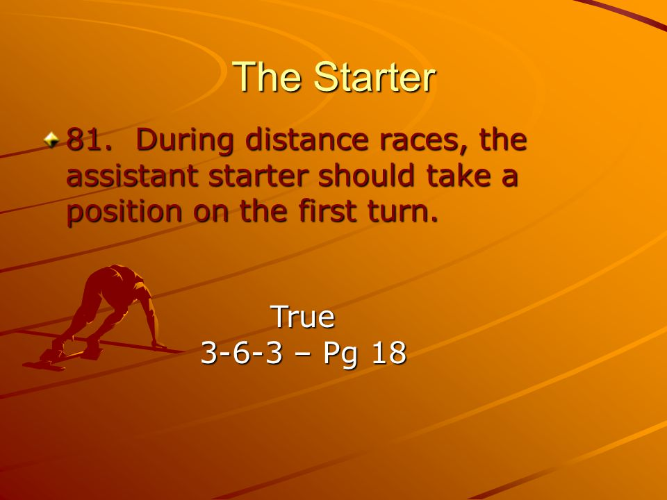 The Starter 81. During distance races, the assistant starter should take a position on the first turn.