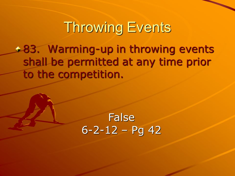 Throwing Events 83. Warming-up in throwing events shall be permitted at any time prior to the competition.