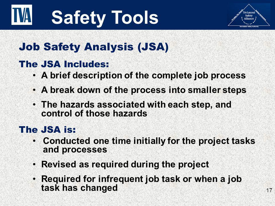 Safety Tools Job Safety Analysis (JSA) The JSA Includes: